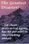 The Greatest Disaster!: ...for Sheer Protracted Agony, Has No Parallel in the Climbing Annals.