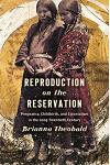 Reproduction on the Reservation: Pregnancy, Childbirth, and Colonialism in the Long Twentieth Century