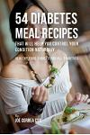 54 Diabetes Meal Recipes That Will Help You Control Your Condition Naturally: Healthy Food Choices for All Diabetics
