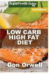 Low Carb High Fat Diet: Over 180+ Low Carb High Fat Meals, Dump Dinners Recipes, Quick & Easy Cooking Recipes, Antioxidants & Phytochemicals,