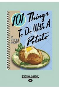 101 Things to Do with a Potato (Large Print 16pt)