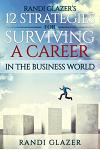 Randi Glazer's 12 Strategies for Surviving a Career in the Business World