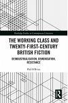 The Working Class and Twenty-First-Century British Fiction: Deindustrialisation, Demonisation, Resistance