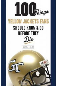 100 Things Yellow Jackets Fans Should Know & Do Before They Die