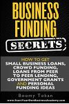 Business Funding Secrets: How to Get Small Business Loans, Crowd Funding, Loans
