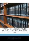 Travels in Mexico, South America, Etc., Etc, Volumes 1-2