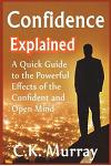 Confidence Explained: A Quick Guide to the Powerful Effects of the Confident and Open Mind
