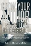 Grow Your Author Business: Learn Pinterest Strategy: How to Increase Blog Subscribers, Make More Sales, Design Pins, Automate & Get Website Traff