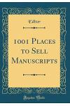 1001 Places to Sell Manuscripts (Classic Reprint)