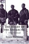 The Heart of the Antarctic: Illustrated