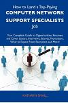 How to Land a Top-Paying Computer Network Support Specialists Job: Your Complete Guide to Opportunities, Resumes and Cover Letters, Interviews, Salari