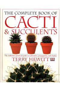 The Complete Book of Cacti & Succulents: The Definitive Practical Guide to Culmination, Propagation, and Display