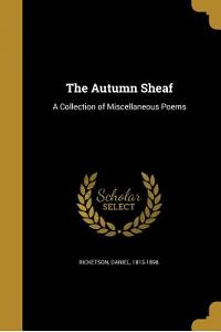 The Autumn Sheaf: A Collection of Miscellaneous Poems