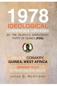 1978 Ideological Conference Convened by the People's Democratic Party of Guinea (Pdg) Held in Conakry, Guinea, West Africa: Seminar Title: Africa on T