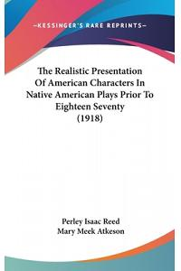 The Realistic Presentation Of American Characters In Native American Plays Prior To Eighteen Seventy (1918)
