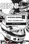 Ayrton Senna Adult Coloring Book: The Greatest Formula One Driver of All Time and Driving Legend, Popular Sports Icon and Motivation Inspired Adult Co