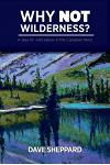 Why Not Wilderness?: A Plea for Wild Places in the Canadian West