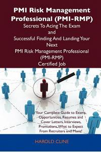 PMI Risk Management Professional (PMI-Rmp) Secrets to Acing the Exam and Successful Finding and Landing Your Next PMI Risk Management Professional (PM