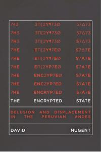 The Encrypted State: Delusion and Displacement in the Peruvian Andes