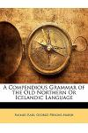A Compendious Grammar of the Old Northern or Icelandic Language
