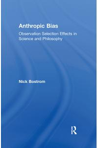 Anthropic Bias: Observation Selection Effects in Science and Philosophy