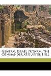 General Israel Putnam, the Commander at Bunker Hill
