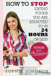 How to Stop Eating Foods You Are Addicted to in 24 Hours or Less: Tough But Guaranteed