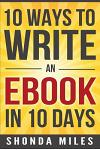 10 Ways to Write an Ebook in 10 days: Learn how to write an eBook fast