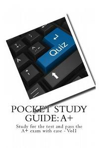 Pocket Study Guide: A+: Study for the Test and Pass the A+ Exam with Ease - Vol1