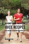 56 Kidney Stone Preventing Juice Recipes: Juice Your Way to a Healthier and happier life