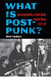 What Is Post-Punk?: Genre and Identity in Avant-Garde Popular Music, 1977-82