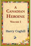 A Canadian Heroine, Volume 1