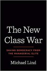 The New Class War: Saving Democracy from the Managerial Elite