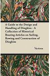 A Guide to the Design and Handling of Dinghies - A Collection of Historical Boating Articles on Sailing, Rowing and Construction of Dinghies