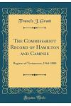 The Commissariot Record of Hamilton and Campsie: Register of Testaments, 1564-1800 (Classic Reprint)