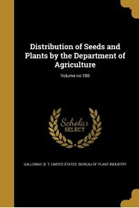 Distribution of Seeds and Plants by the Department of Agriculture; Volume No.100