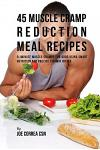 45 Muscle Cramp Reduction Meal Recipes: Eliminate Muscle Cramps for Good Using Smart Nutrition and Precise Vitamin Intake