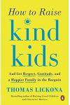 How to Raise Kind Kids: And Get Respect, Gratitude, and a Happier Family in the Bargain