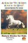 Andalusian the Noblest Horse in the World - Horse Books for Kids