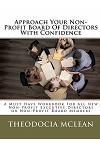 Approach Your Non-Profit Board of Directors with Confidence: A Must Have Workbook for All New Non-Profit Executive Directors or Non-Profit Board Membe