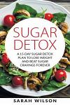 Sugar Detox: A 15-day Sugar Detox Plan To Lose Weight And Beat Sugar Cravings Forever