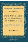 132nd Annual Report of the Town Officers of Wakefield, Mass: Financial Year Ending December Thirty-First, Nineteen Hundred and Forty-Three; Also, the