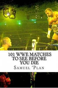 101 Wwe Matches to See Before You Die