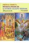 Prince Dhruv, Bhakta Prahlad and Other Valiant Heroes (Illustrated): Tales from Indian Mythology