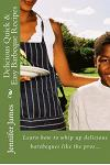 Delicious Quick & Easy Barbeque Recipes: Learn How to Whip Up Delicious Barebeques Like the Pros...