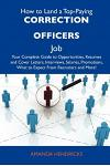 How to Land a Top-Paying Correction Officers Job: Your Complete Guide to Opportunities, Resumes and Cover Letters, Interviews, Salaries, Promotions, W