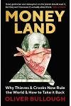 Moneyland : Why Thieves And Crooks Now Rule The World And How To Take It Back