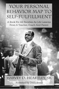 Your Personal Behavior Map to Self-Fulfillment: A Book for All Families as Life Lessons from a Coach, Teacher and Parent