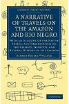 A Narrative of Travels on the Amazon and Rio Negro, with an Account of the Native Tribes, and Observ