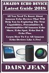 Amazon Echo Device Latest Guide 2018: All You Need to Know about Amazon Echo Devices That Will Help You in Exploring the True Capabilities, Potentiali